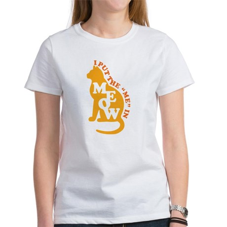 I Put the ME in MEOW Women's T-Shirt