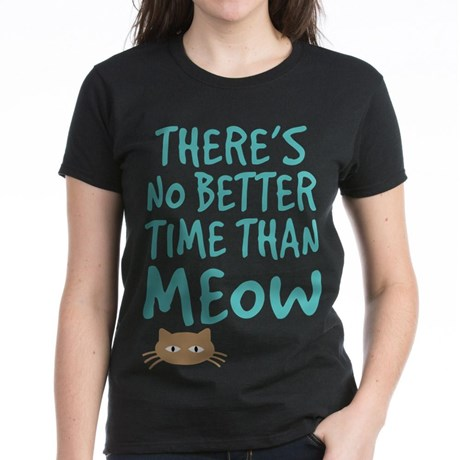 There's No Better Time Than Meow T-shirt