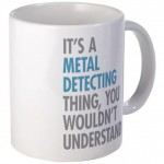 I'ts a Metal Detecting Thing Coffee Mug