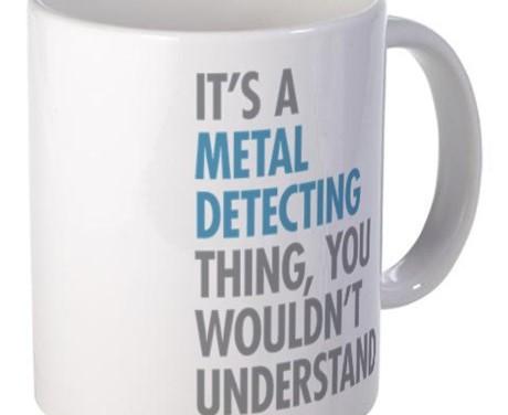 I'ts a Metal Detecting Thing Coffee Mug